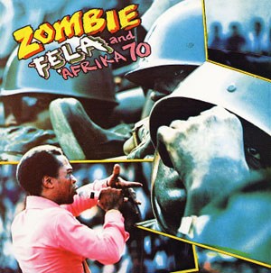 """""""Zombie"""", album sorti en 1976, et véritable déclaration de guerre à l'armée nigérianne. Il a coûté à Fela la vie de sa mère"""